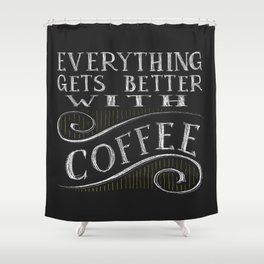 Better With Coffee Shower Curtain