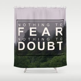 Nothing to Fear Shower Curtain