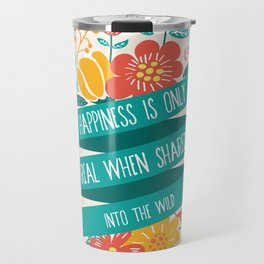 Happiness is only real when shared - Into the Wild Travel Mug