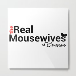 The Real Mousewives of Disneyland Metal Print