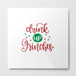Drink up grinches shirt Metal Print
