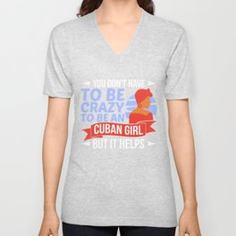 You Don't Have To Be Crazy To Be An Cuban Girl Havana Gift Unisex V-Neck