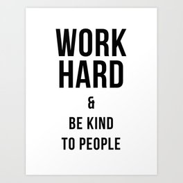 Work Hard and Be Kind to People Poster Art Print