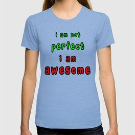 I Am Not Perfect I Am Awesome T-shirt