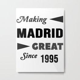 Making Madrid Great Since 1995 Metal Print
