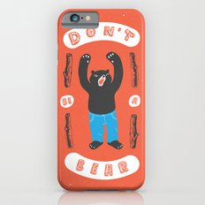 Don't be a bear Slim Case iPhone 6s