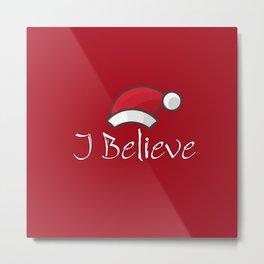 I Believe In Santa Claus Metal Print