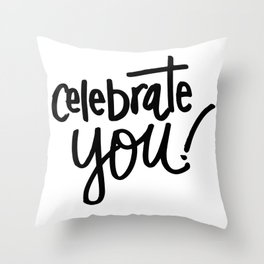 Celebrate You Quote Throw Pillow