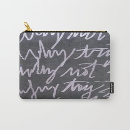 WHY TRY? WHY NOT?  Carry-All Pouch