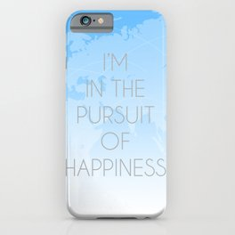 I'm in the pursuit of happiness iPhone Case