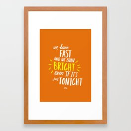We Burn Fast Framed Art Print