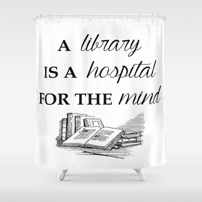 A Library Is A Hospital For The Mind Shower Curtain