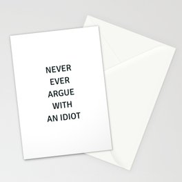 NEVER ARGUE WITH AN IDIOT Stationery Cards