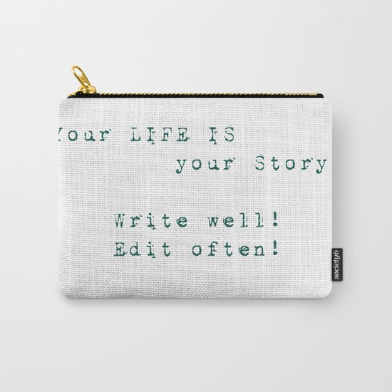 Your Life is Your Story- Write well, edit often!  Carry-All Pouch
