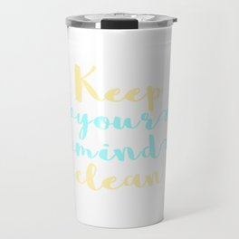 """Cleanse your mind. """"Keep Your Mind Clean"""" T-shirt design for Clean Freak Cleaned People Travel Mug"""