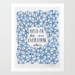 Hold On Let Me Overthink This - Blue Art Print