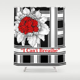 """""""I can't breathe"""" Shower Curtain"""