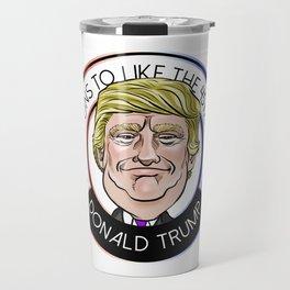 45 Reasons to Like the 45th POTUS Donald Trump Travel Mug