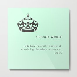 """Virginia Woolf Quote """"Odd how the creative power at once brings the whole universe to order"""" Metal Print"""