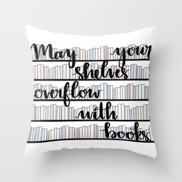 May Your Shelves Overflow with Books Throw Pillow
