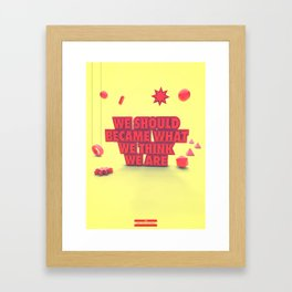 We should became what we think we are  Framed Art Print
