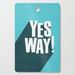 Yes Way white and blue inspirational typography poster bedroom wall home decor Cutting Board