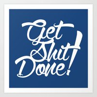 get shit done Art Prints featuring Get Shit Done! by Ariel Menta
