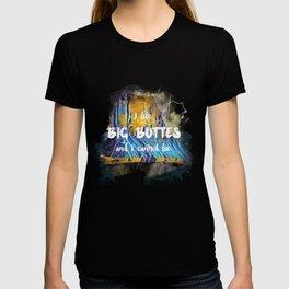 I Like Big Buttes T-shirt