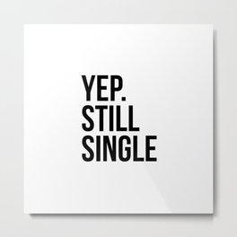 Yep. Still Single Metal Print