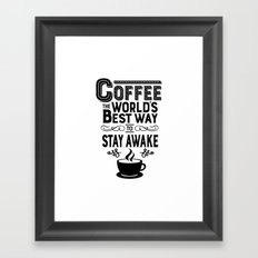 Coffee: The Best Way to Stay Awake Framed Art Print