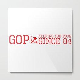 GOP Keeping you poor since 84 001 Metal Print