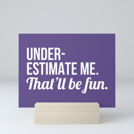 Underestimate Me That'll Be Fun (Ultra Violet) Mini Art Print