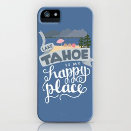 Lake Tahoe is my Happy Place iPhone Case
