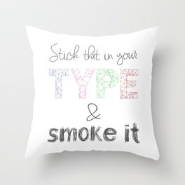 Stick That In Your Type & Smoke It Throw Pillow