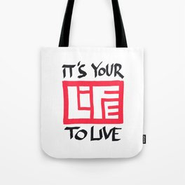 It's Your Life to Live! Tote Bag