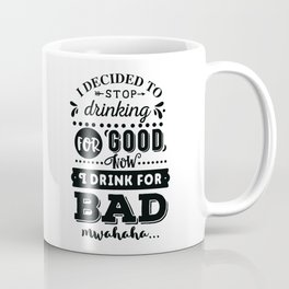 I decided to stop drinking for good now I drink for bad hahaha - Funny hand drawn quotes illustration. Funny humor. Life sayings. Coffee Mug