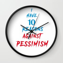 i have 10 reasons against pessimism Wall Clock