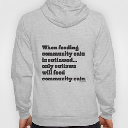 When feeding community cats is outlawed... (BLACK type on light garments) Hoody
