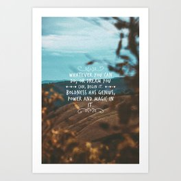 Whatever you can do, or dream you can, begin it. Boldness has genius, power and magic in it. Art Print