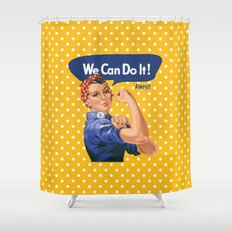 We Can Do It! Always! Shower Curtain