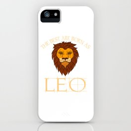 """Birthday Shirt For Those Who Were Born And Is A Leo """"The Best Are Born As Leo"""" T-shirt Design iPhone Case"""