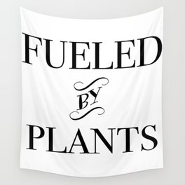 FUELED BY PLANTS (2) Wall Tapestry