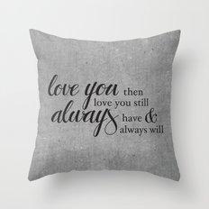 Always have, Always will Throw Pillow