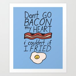 Don't Go BACON my HEART Kunstdrucke