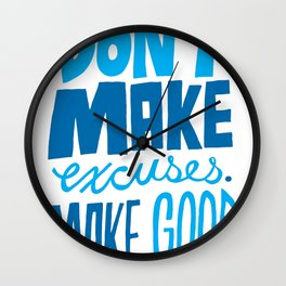 Don't Make Excuses. Make Good. Wall Clock