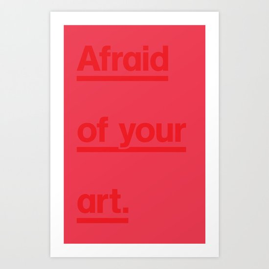 Afraid of your art. Art Print