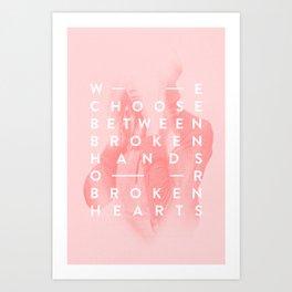 Broken Hands or Broken Hearts Art Print