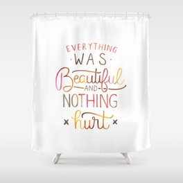 Everything Was Beautiful and Nothing Hurt Shower Curtain
