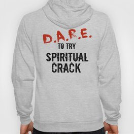 D.A.R.E to Try Spiritual Crack Hoody