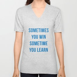 Sometimes You Win Sometimes You Learn Unisex V-Neck